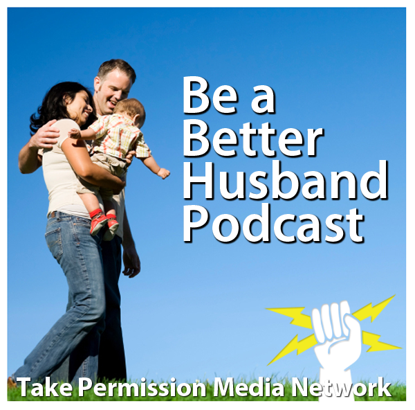 Be A Better Husband Podcast (Andy Traub)